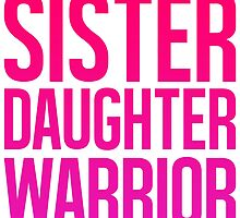 Sister, Daughter, Warrior by lovaticmerch