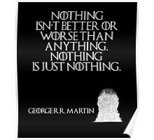 Nothing isn't better or worse than anything. Nothing is just nothing. - George R. R. Martin - Game of Thrones Poster