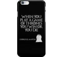 When you play a game of thrones you win or you die. - George R. R. Martin - Game of Thrones iPhone Case/Skin