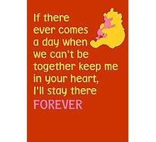 If there ever comes a day when we can't be together keep me in your heart, I'll stay there forever - Winnie the Pooh - Disney Photographic Print