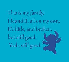 This is my family. I found it, all on my own. It's little, and broken, but still good. Yeah, still good. - Stitch by galatria
