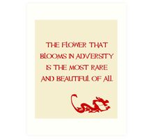 The flower that blooms in adversity is the most rare and beautiful of all - Mulan - Walt Disney Art Print