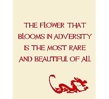 The flower that blooms in adversity is the most rare and beautiful of all - Mulan - Walt Disney Photographic Print