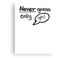 Never Guess - Only Yes! (Black) Canvas Print