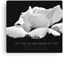 the time you wasted for your rose Canvas Print