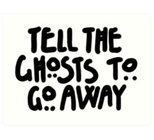 Tell The Ghosts Art Print