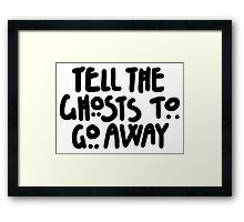Tell The Ghosts Framed Print