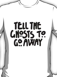 Tell The Ghosts T-Shirt