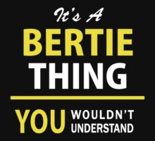 It's A BERTIE thing, you wouldn't understand !! by satro