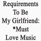 Requirements To Be My Girlfriend: *Must Love Music  by supernova23