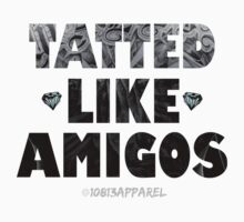 Tatted Like Amigos by 10813Apparel