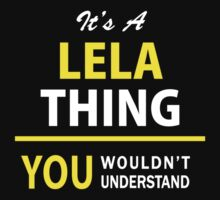 It's A LELA thing, you wouldn't understand !! by satro