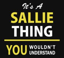 It's A SALLIE thing, you wouldn't understand !! by satro