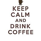 Keep Calm and Drink Coffee by Linda Allan