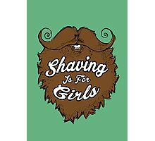 Shaving Is For Girls Photographic Print