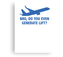 Bro, Do You Even Generate Lift? Canvas Print