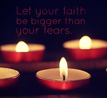 Let your faith be bigger than your fears. by softdelusion