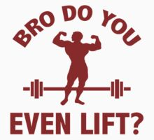 Bro, Do You Even Lift? by DesignFactoryD