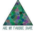 Triangles Are My Favorite Shape by ohsotorix3