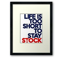 Life is too short to stay stock (2) Framed Print