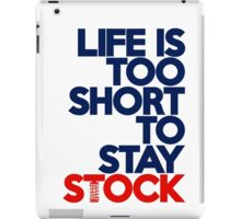 Life is too short to stay stock (2) iPad Case/Skin