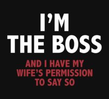 I'm The Boss. And I Have My Wife's Permission To Say So. by DesignFactoryD