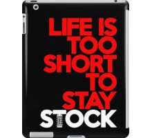 Life is too short to stay stock (7) iPad Case/Skin