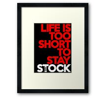 Life is too short to stay stock (7) Framed Print