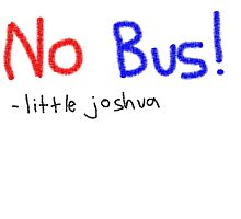 No Bus by littlejoshua