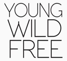 YOUNG WILD FREE by troublemakers