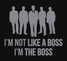I'm Not Like A Boss. I'm The Boss. by DesignFactoryD
