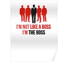 I'm Not Like A Boss. I'm The Boss. Poster