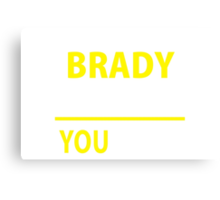 It's A BRADY thing, you wouldn't understand !! Canvas Print
