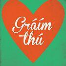 Graim Thu (I Love You) Irish Phrase by The Eighty-Sixth Floor