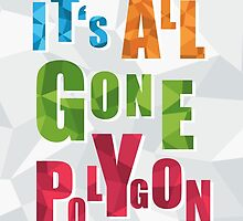 It's all Gone Polygon by wordquirk