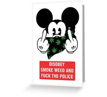 disobey smoke weed and fuck the police Greeting Card