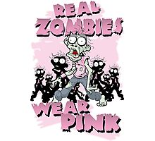 REAL Zombies Wear Pink Photographic Print
