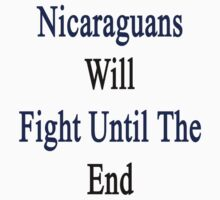 Nicaraguans Will Fight Until The End  by supernova23