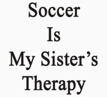 Soccer Is My Sister's Therapy  by supernova23