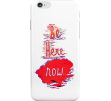 Be Here NOW iPhone Case/Skin