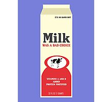 Milk Was A Bad Choice Photographic Print