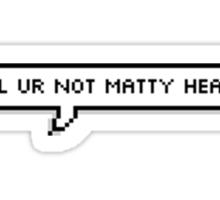 lol ur not matty healy Sticker
