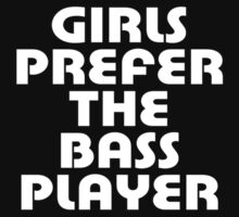Girls Prefer The Bass Player - Bassist Top by deanworld