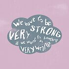 We have to be very strong if we want to do something very wrong by siutaam