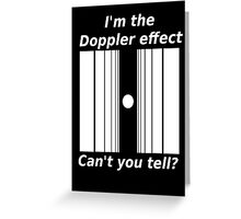 Sheldons Doppler effect Greeting Card