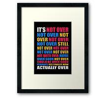 It's Not Over, Not Over, Not Over, Not Over, Still Not Over Framed Print