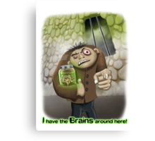 I Have the Brains Around Here Canvas Print