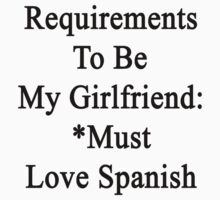 Requirements To Be My Girlfriend: *Must Love Spanish  by supernova23