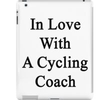 In Love With A Cycling Coach  iPad Case/Skin