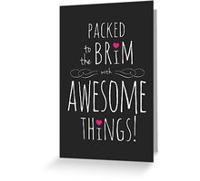 Packed to the Brim with Awesome (dark) Greeting Card